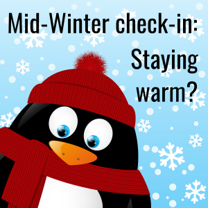 Mid-Winter check-in: Staying warm?